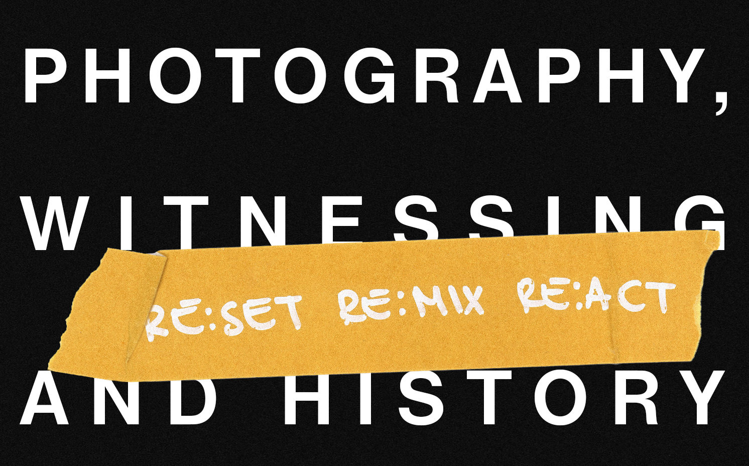 PHOTOGRAPHY, WITNESSING AND HISTORY BY PAUL LOWE