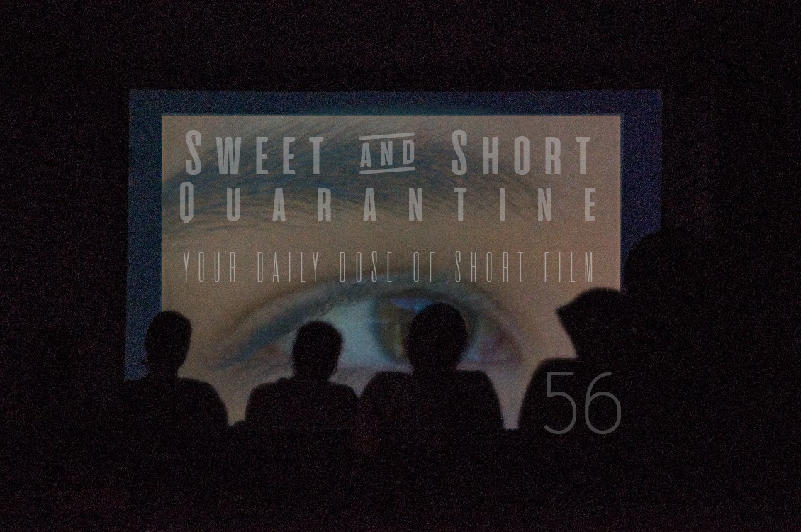 Sweet and Short Quarantine Film Day 56: I